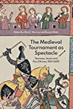 The Medieval Tournament as Spectacle: Tourneys, Jousts and Pas d'Armes, 1100-1600 (Royal Armouries Research Series) (Volume 1)