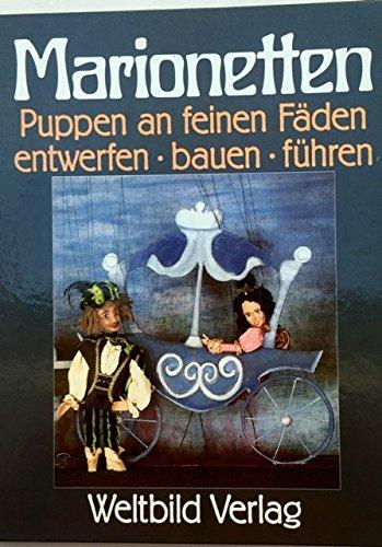 Marionnetten Puppen an feinen Fäden entwerfen . bauen . führen gebundene Ausgabe 1989