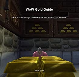 WoW Gold Guide: How to Make Enough Gold to Pay for your Subscription and More by [Rex H. Stone]