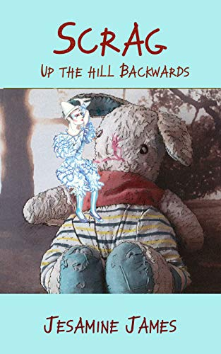 Scrag - Up The Hill Backwards: A defiant true story of child abuse by [Jesamine James]