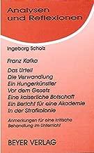 Franz Kafka: Das Urteil, Die Verwandlung, Ein Hungerkünstler, Vor dem Gesetz, Eine kaiserliche Botschaft, Ein Bericht für eine Akademie, In der ... (Analysen und Reflexionen) (German Edition)