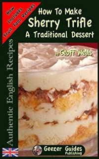 How To Make Sherry Trifle: A Traditional Dessert (Authentic English Recipes) (Volume 2)