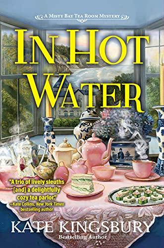 In Hot Water: A Misty Bay Tea Room Mystery by [Kate Kingsbury]