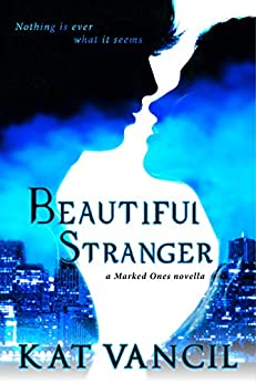 Beautiful Stranger: Thrilling Urban Fantasy with a Science Twist (The Marked Ones Trilogy Book 1) by [Kat Vancil]