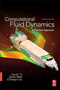 Computational Fluid Dynamics: A Practical Approach by [Jiyuan Tu, Guan Heng Yeoh, Chaoqun Liu]