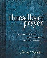Threadbare Prayer: Prayers for Hearts That Feel Hidden, Hurt, or Hopeless