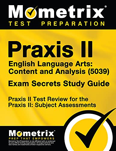 Praxis Ii English Language Arts Content And Analysis 5039 Exam Secrets Study Guide Praxis Ii Test Review For