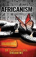 Africanism: Across Africa's Hidden Psychological paradigm