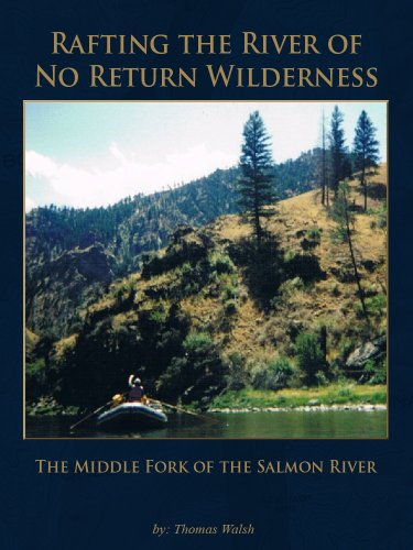 Rafting the River of No Return Wilderness - The Middle Fork of the Salmon River (English Edition)