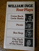 4 Plays by William Inge: Come Back, Little Sheba, Picnic, Bus Stop, the Dark at the Top of the Stairs (English and French Edition)