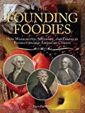 Image of The Founding Foodies: American Meals that Wouldn't Exist Today If Not For Washington, Jefferson, and Franklin