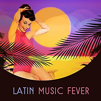 Latin Music Fever: All Day All Night Fiesta, The Best Salsa and Samba Rhythms, Hot Reggaeton Vibes, Party Song and Deep Chill
