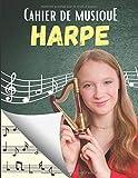 Cahier de Musique Harpe: Carnet de partitions Pour Tous Les Amoureux De La Musique - Papier manuscrit Pour Composer ou ècrire des Chansons. - 120 ... par page - Grand format - Magnifique Cadeaux