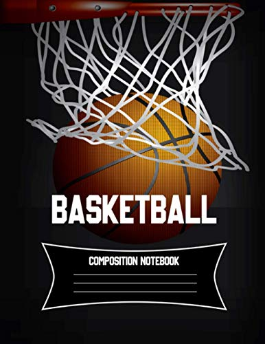 Basketball Composition Notebook: Sports Composition Notebook, NBA Notebook, Composition Notebook Wide Ruled, College Ruled Lined Pages