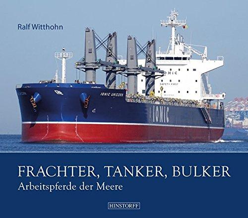Frachter, Tanker, Bulker: Arbeitspferde der Meere