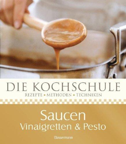 Die Kochschule Saucen, Vinaigretten und Pestos
