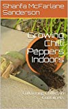 Growing Chilli Peppers Indoors: Cultivating Chillies in Containers