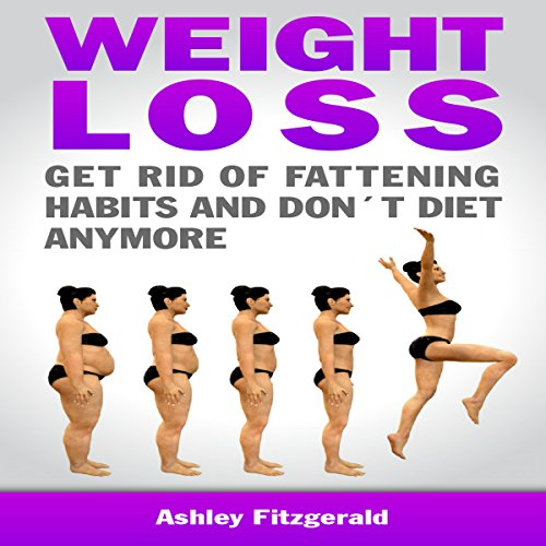 Weight Loss: Get Rid of Fattening Habits and Don't Diet Anymore audiobook cover art