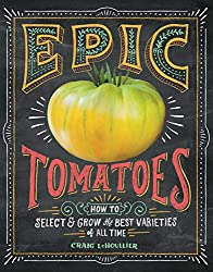 Epic Tomatoes: How to Select and Grow the Best Varieties of All Time Paperback