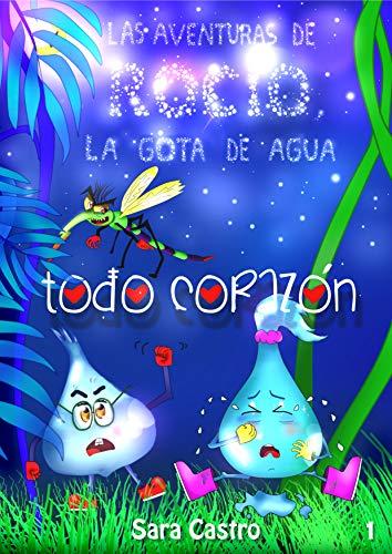 Todo Corazón (Las aventuras de Rocío, la gota de agua nº 1)