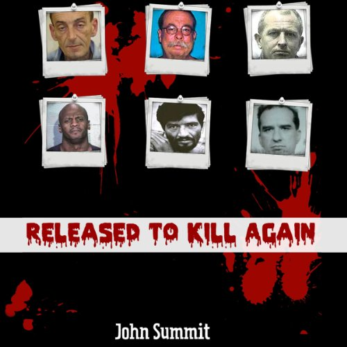 Released to Kill Again     The Stories of 7 Criminals Convicted of Murder, Released and Murdered Again (True Crime Series)              By:                                                                                                                                 John Summit                               Narrated by:                                                                                                                                 Ginger Cucolo                      Length: 1 hr and 30 mins     17 ratings     Overall 3.1