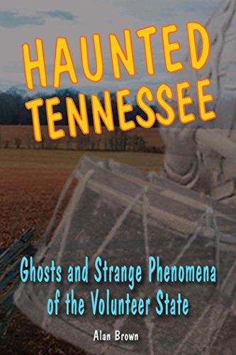 Haunted Tennessee: Ghosts and Strange Phenomena of the Volunteer State (Haunted Series) by [Alan Brown]