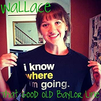 Wallace (That Good Old Baylor Line)