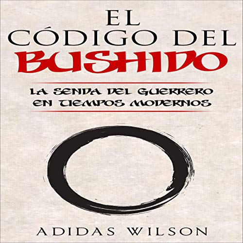 El Código del Bushido [The Bushido Code] Audiobook By Adidas Wilson cover art