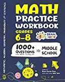 Math Practice Workbook Grades 6-8: 1000+ Questions You Need to Kill in Middle School by Brain Hunter Prep (Arithmetic, Algebra, Geometry, Measurement, ... more in Kill It Series by Brain Hunter Prep)