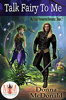 Talk Fairy To Me: Magic and Mayhem Universe (My Crazy Paranormal Romance Book 2) by [Donna McDonald]