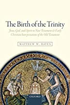 The Birth of the Trinity: Jesus, God, and Spirit in New Testament and Early Christian Interpretations of the Old Testament
