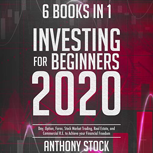 Real Estate Investing Books! - Investing for Beginners 2020: 6 Books in 1: Day, Option, Forex, Stock Market Trading, Real Estate, and Commercial R.E. to Achieve your Financial Freedom