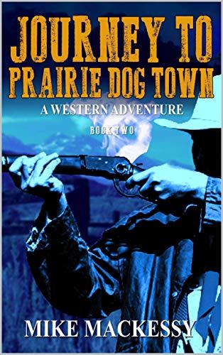 Journey to Prairie Dog Town (A Captain Ash Western Adventure Book 2)