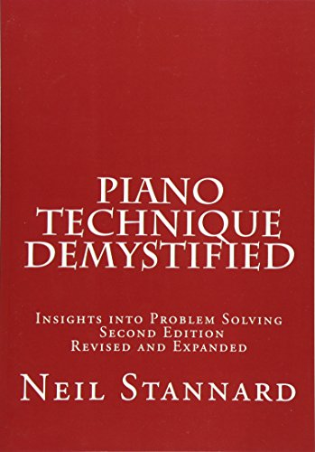Piano Technique Demystified Second Edition Revised and Expanded: Insights into Problem Solving