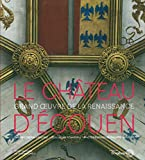 Le Chateau d'Écouen - Grand Œuvre de la Renaissance