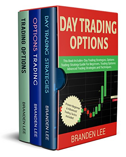 Day Trading Options: This Book Includes- Day Trading Strategies, Options Trading: Strategy Guide For Beginners, Trading Options: Advanced Trading Strategies and Techniques