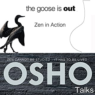 The Goose Is Out     Zen in Action              Written by:                                                                                                                                 OSHO                               Narrated by:                                                                                                                                 OSHO                      Length: 15 hrs and 49 mins     1 rating     Overall 5.0