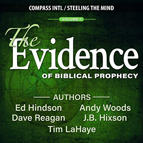 The Evidence of Biblical Prophecy, Volume 1                   By:                                                                                                                                 Tim LaHaye,                                                                                        Dave Reagan,                                                                                        Ed Hindson                               Narrated by:                                                                                                                                 Tim LaHaye,                                                                                        Dave Reagan,                                                                                        Andy Woods,                   and others                 Length: 5 hrs and 14 mins     3 ratings     Overall 5.0