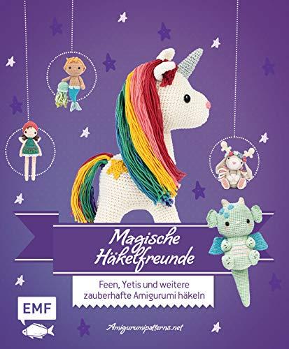 Magische Häkelfreunde: Feen, Yetis und weitere zauberhafte Amigurumi häkeln