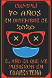 Cumplí 70 Años En Diciembre De 2020, El Año En Que Me Pusieron En Cuarentena: 70 años cumpleaños regalos originales | regalos para mujer - hombre - ... - mama - padre de 70 años | cuaderno de notas