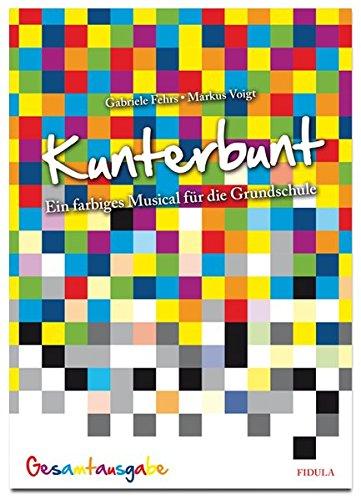Kunterbunt: Ein farbiges Musical für die Grundschule - Gesamtausgabe
