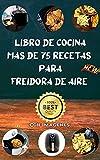 libro de cocina mas de 75 recetas para Freidora de aire: con imágenes reales echas por mi y fácil de entender
