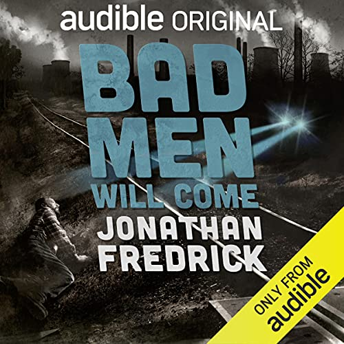 Bad Men Will Come Audiobook By Jonathan Fredrick cover art