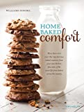 Home Baked Comfort (Williams-Sonoma) (revised): More than 100 over-the-top delicious baked creations from your own kitchen plus tales of the sweet life from bakers across the country