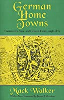 German Home Towns: Community, State, and General Estate 1648-1871