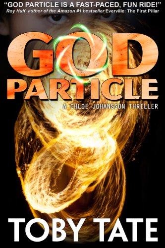 Book: THE GOD PARTICLE - A Chloe Johansson Thriller (Chloe Johansson Thrillers) by Toby Tate