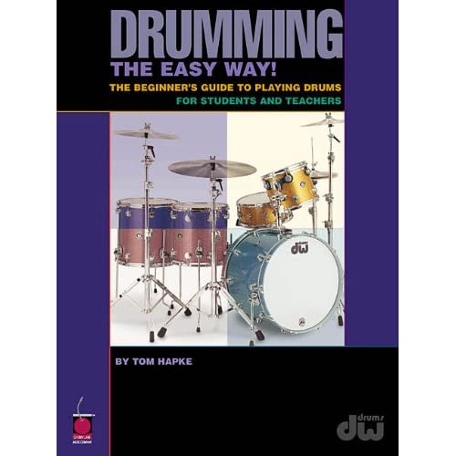 Drumming the Easy Way!: The Beginners Guide to Playing Drums for Students and Teachers