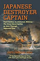 Japanese Destroyer Captain: Pearl-Harbor, Guadalcanal, Midway-The Great Naval Battles As Seen Through Japanese Eyes