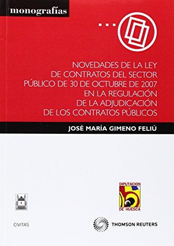 Novedades de la ley de contratos del sector público de 30 de octubre de 2007 en la regulación de la adjudicación de los contratos públicos (Monografía)