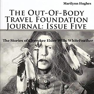 The Out-Of-Body Travel Foundation Journal: Issue Five     The Stories of Cherokee Elder Willy Whitefeather              By:                                                                                                                                 Marilynn Hughes                               Narrated by:                                                                                                                                 Tom Kane                      Length: 48 mins     10 ratings     Overall 4.0